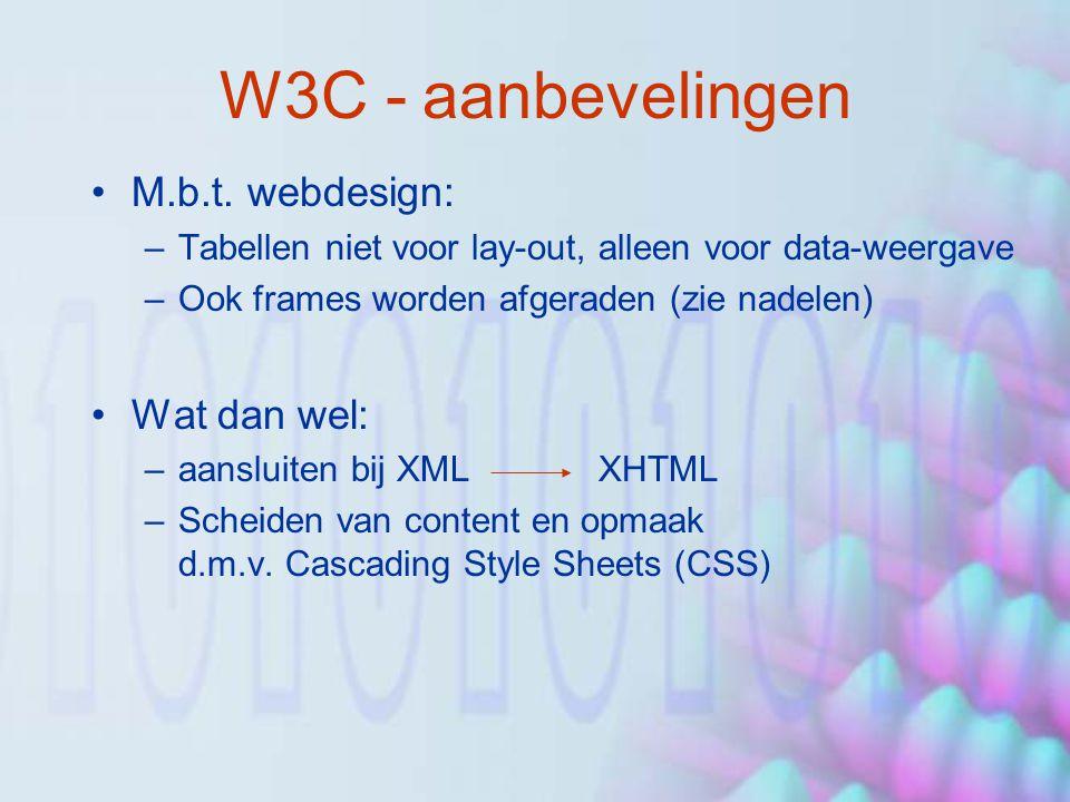 W3C - aanbevelingen M.b.t. webdesign: –Tabellen niet voor lay-out, alleen voor data-weergave –Ook frames worden afgeraden (zie nadelen) Wat dan wel: –