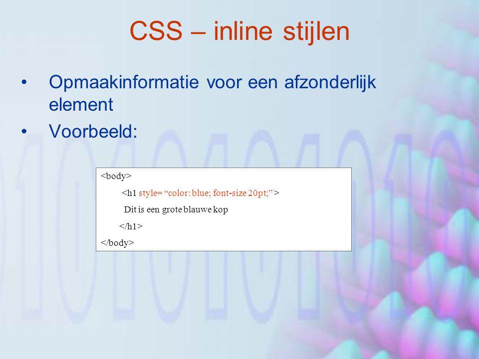 CSS – inline stijlen Opmaakinformatie voor een afzonderlijk element Voorbeeld: Dit is een grote blauwe kop