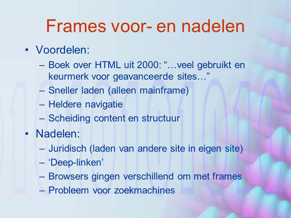 """Frames voor- en nadelen Voordelen: –Boek over HTML uit 2000: """"…veel gebruikt en keurmerk voor geavanceerde sites…"""" –Sneller laden (alleen mainframe) –"""