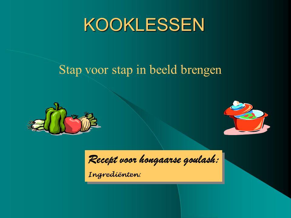 KOOKLESSEN Stap voor stap in beeld brengen Recept voor hongaarse goulash: Ingrediënten: Recept voor hongaarse goulash: Ingrediënten: