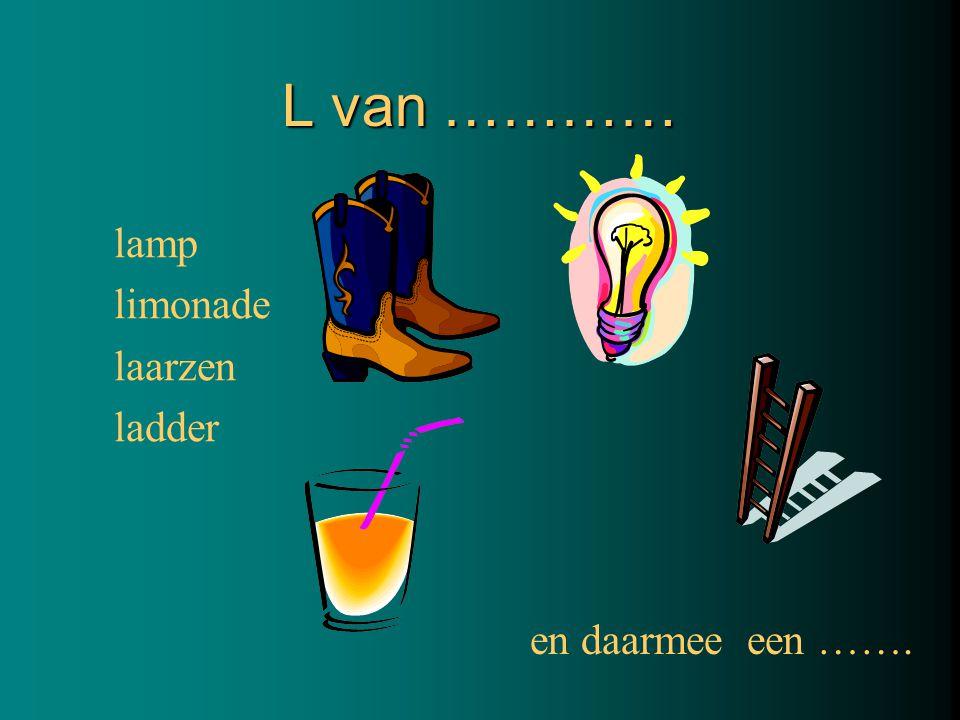 L van ………… lamp limonade laarzen ladder en daarmee een …….
