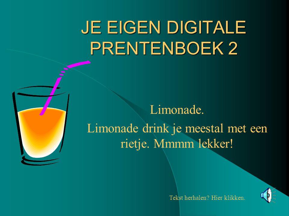 JE EIGEN DIGITALE PRENTENBOEK 2 Limonade. Limonade drink je meestal met een rietje.