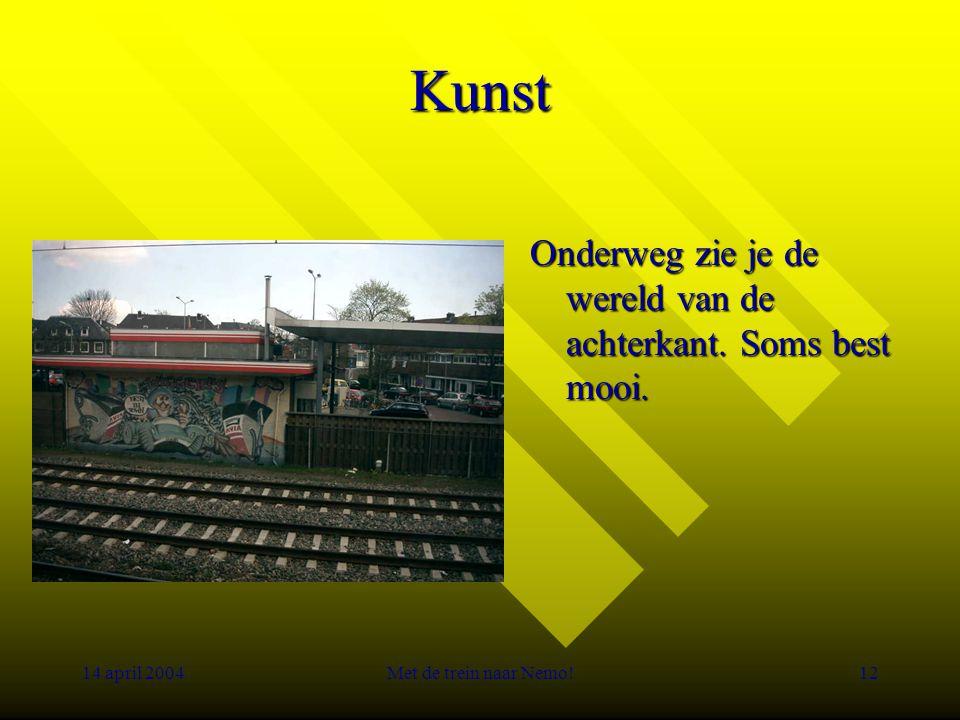 14 april 2004Met de trein naar Nemo!12 Kunst Onderweg zie je de wereld van de achterkant.