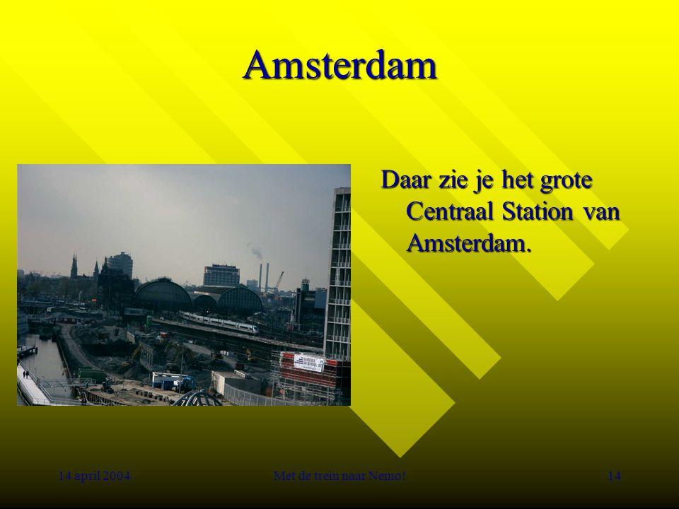14 april 2004Met de trein naar Nemo!14 Amsterdam Daar zie je het grote Centraal Station van Amsterdam.
