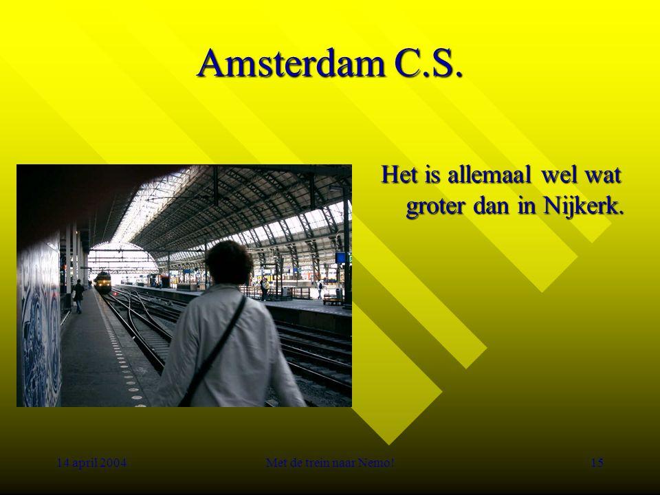 14 april 2004Met de trein naar Nemo!15 Amsterdam C.S.