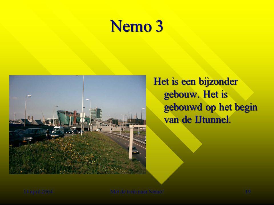 14 april 2004Met de trein naar Nemo!19 Nemo 3 Het is een bijzonder gebouw.