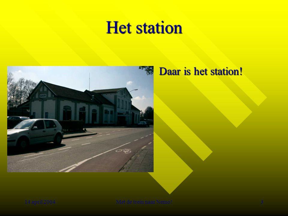 14 april 2004Met de trein naar Nemo!3 Het station Daar is het station!