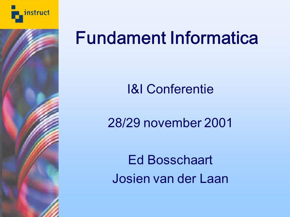 Fundament Informatica I&I Conferentie 28/29 november 2001 Ed Bosschaart Josien van der Laan