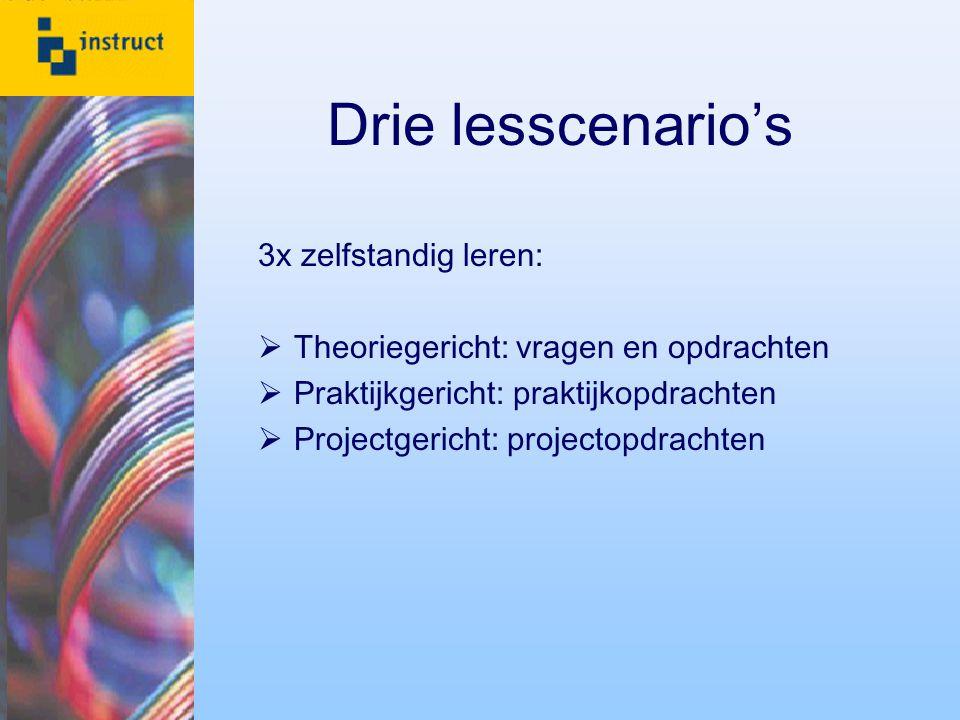 Drie lesscenario's 3x zelfstandig leren:  Theoriegericht: vragen en opdrachten  Praktijkgericht: praktijkopdrachten  Projectgericht: projectopdrach
