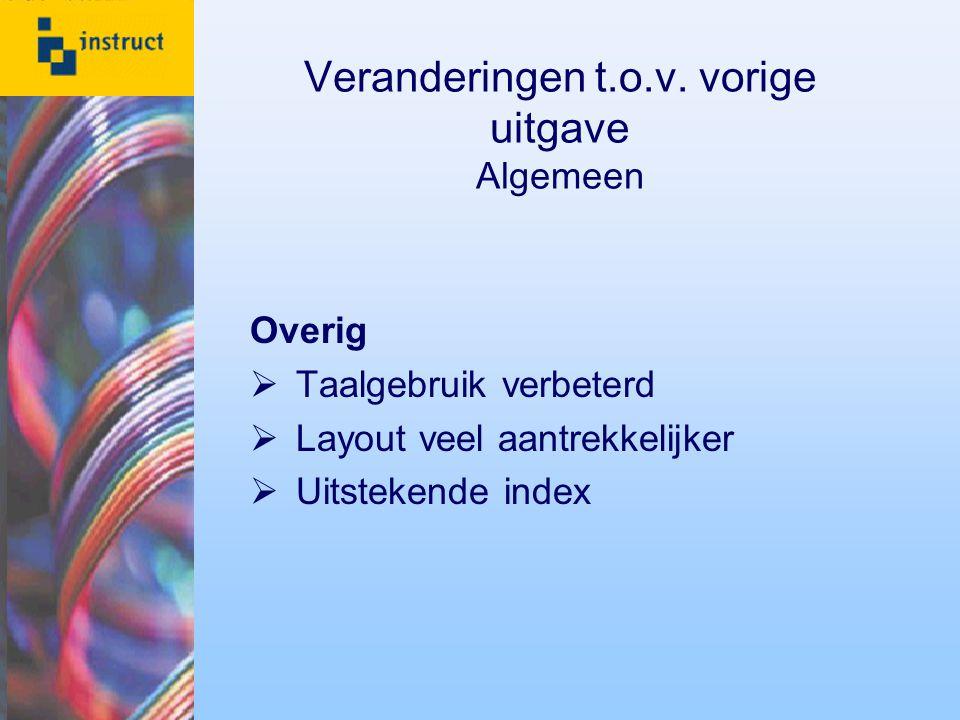 Veranderingen t.o.v. vorige uitgave Algemeen Overig  Taalgebruik verbeterd  Layout veel aantrekkelijker  Uitstekende index