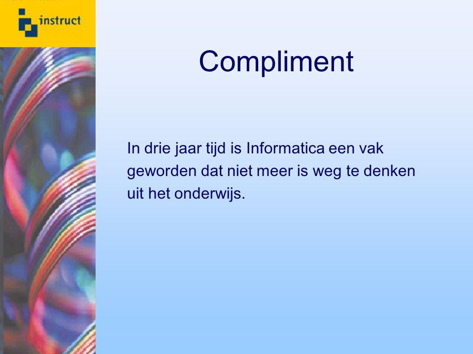 Compliment In drie jaar tijd is Informatica een vak geworden dat niet meer is weg te denken uit het onderwijs.