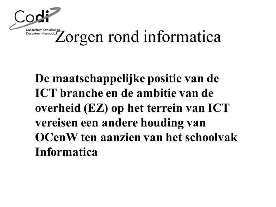 Zorgen rond informatica De maatschappelijke positie van de ICT branche en de ambitie van de overheid (EZ) op het terrein van ICT vereisen een andere houding van OCenW ten aanzien van het schoolvak Informatica