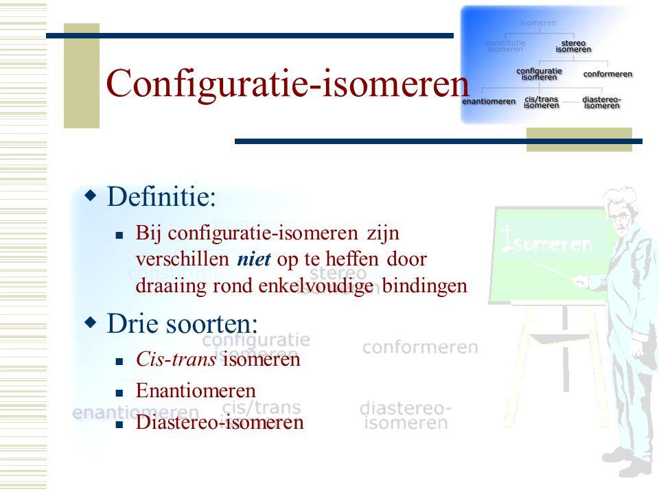 DD efinitie: Bij configuratie-isomeren zijn verschillen niet op te heffen door draaiing rond enkelvoudige bindingen DD rie soorten: Cis-trans isom