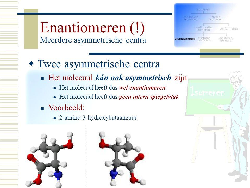 Enantiomeren (!) Meerdere asymmetrische centra TT wee asymmetrische centra Het molecuul kán ook asymmetrisch zijn Het molecuul heeft dus wel enantio