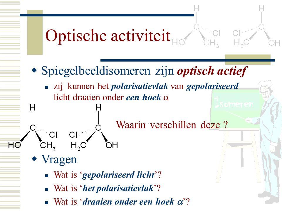 SS piegelbeeldisomeren zijn optisch actief zij kunnen het polarisatievlak van gepolariseerd licht draaien onder een hoek  VV ragen Wat is 'gepola