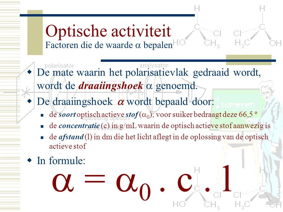 Optische activiteit Factoren die de waarde  bepalen DD e mate waarin het polarisatievlak gedraaid wordt, wordt de draaiingshoek  genoemd. DD e d