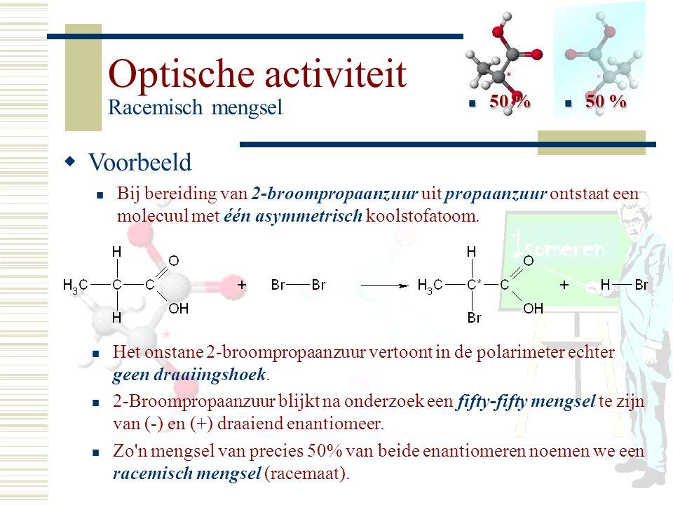 Optische activiteit Racemisch mengsel VV oorbeeld Bij bereiding van 2-broompropaanzuur uit propaanzuur ontstaat een molecuul met één asymmetrisch ko