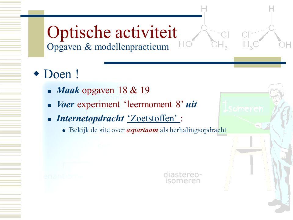 DD oen ! Maak opgaven 18 & 19 Voer experiment 'leermoment 8' uit Internetopdracht 'Zoetstoffen' : Bekijk de site over aspartaam als herhalingsopdrac