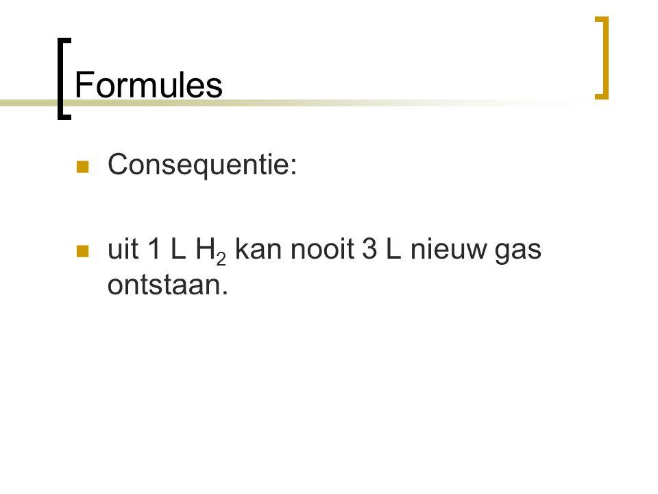 Formules Consequentie: uit 1 L H 2 kan nooit 3 L nieuw gas ontstaan.