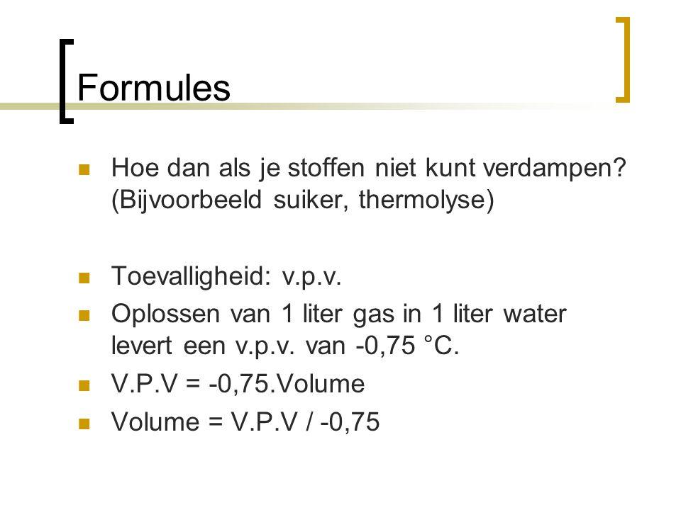 Formules Hoe dan als je stoffen niet kunt verdampen? (Bijvoorbeeld suiker, thermolyse) Toevalligheid: v.p.v. Oplossen van 1 liter gas in 1 liter water