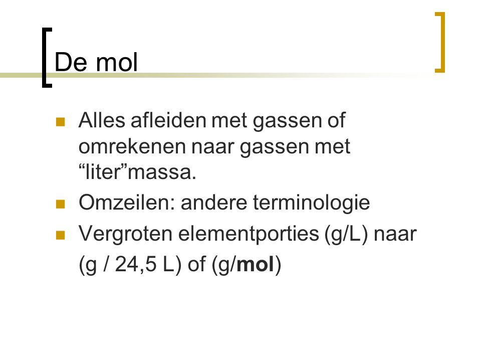 """De mol Alles afleiden met gassen of omrekenen naar gassen met """"liter""""massa. Omzeilen: andere terminologie Vergroten elementporties (g/L) naar (g / 24,"""