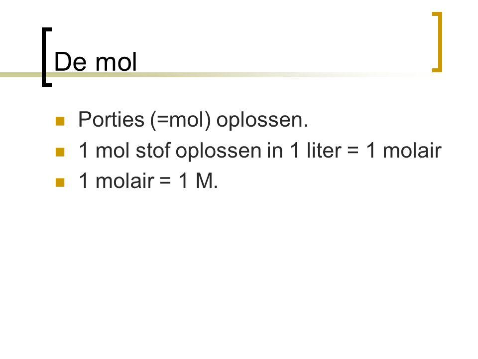 De mol Porties (=mol) oplossen. 1 mol stof oplossen in 1 liter = 1 molair 1 molair = 1 M.