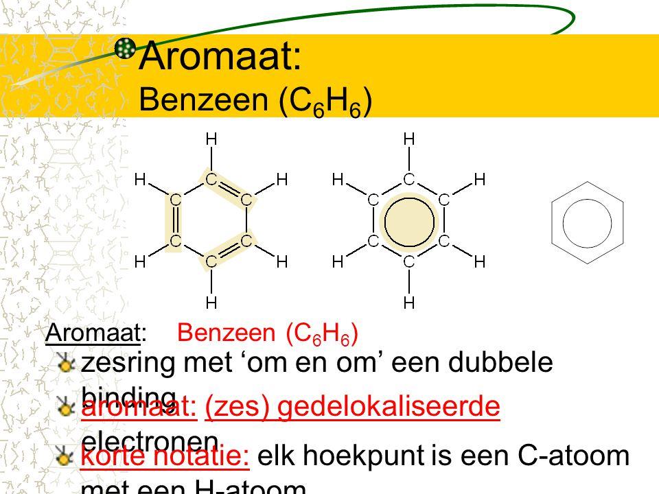 Aromaat: Benzeen (C 6 H 6 ) zesring met 'om en om' een dubbele binding aromaat: (zes) gedelokaliseerde electronen Aromaat:Benzeen (C 6 H 6 ) korte not