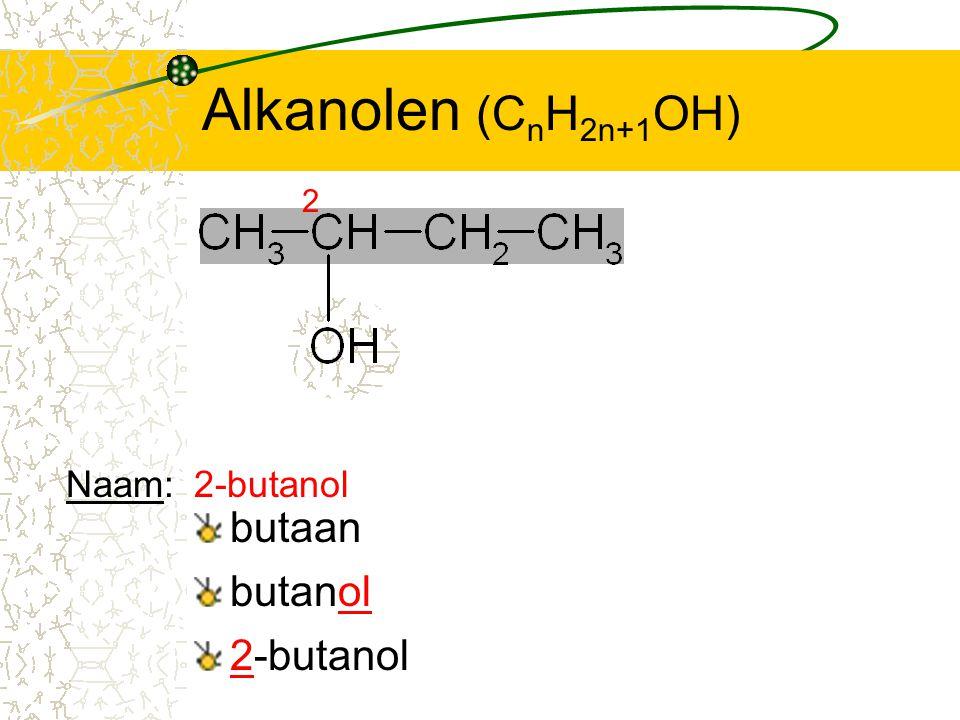 Alkanolen (C n H 2n+1 OH) butaan 2 butanol 2-butanol Naam:2-butanol