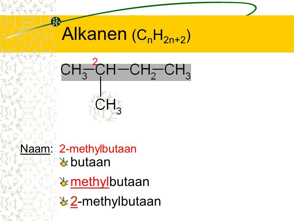 Alkanen (C n H 2n+2 ) butaan 2 methylbutaan 2-methylbutaan Naam:2-methylbutaan