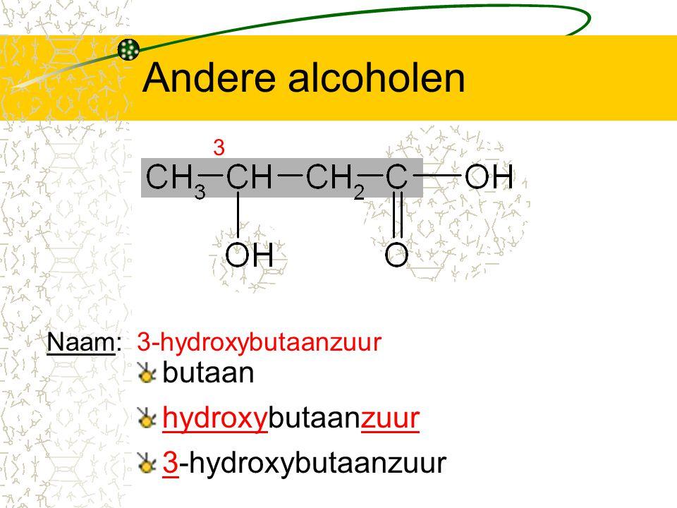 Andere alcoholen butaan 3 hydroxybutaanzuur 3-hydroxybutaanzuur Naam:3-hydroxybutaanzuur