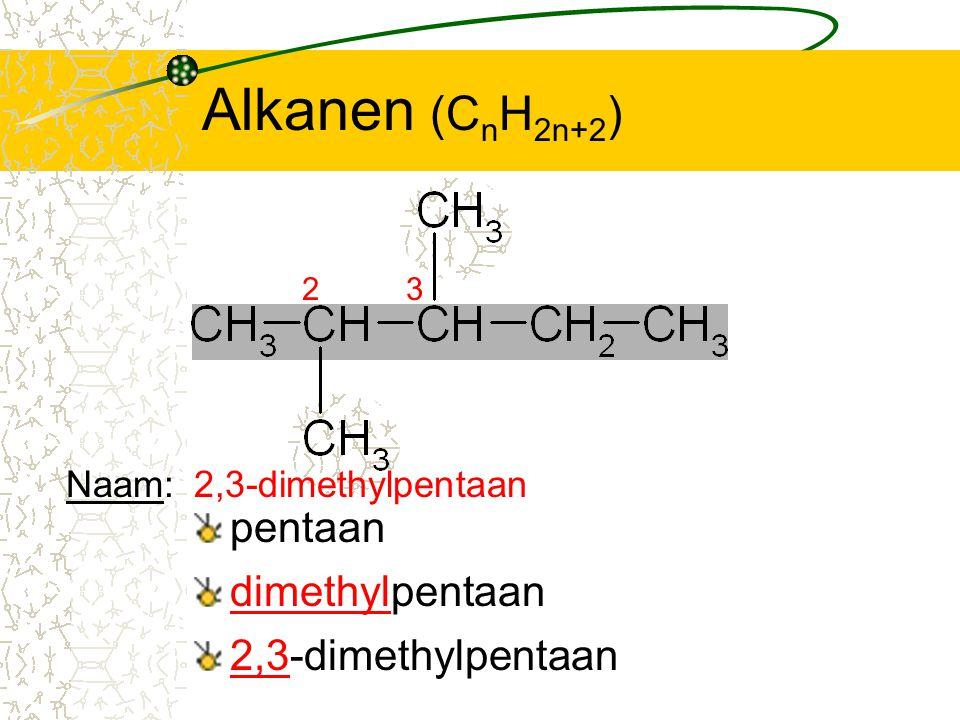 Alkanen (C n H 2n+2 ) pentaan 2 dimethylpentaan 2,3-dimethylpentaan Naam:2,3-dimethylpentaan 3