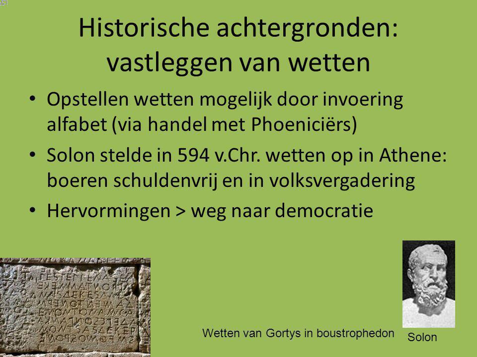 Historische achtergronden: vastleggen van wetten Opstellen wetten mogelijk door invoering alfabet (via handel met Phoeniciërs) Solon stelde in 594 v.Chr.