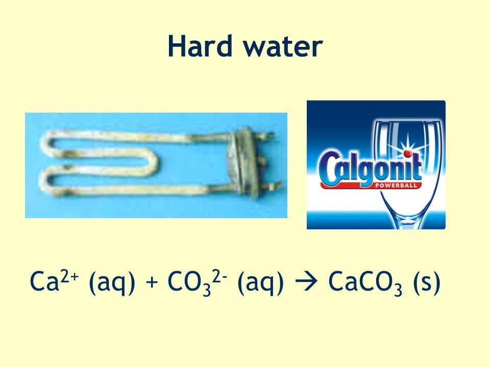 Hard water Ca 2+ (aq) + CO 3 2- (aq)  CaCO 3 (s)