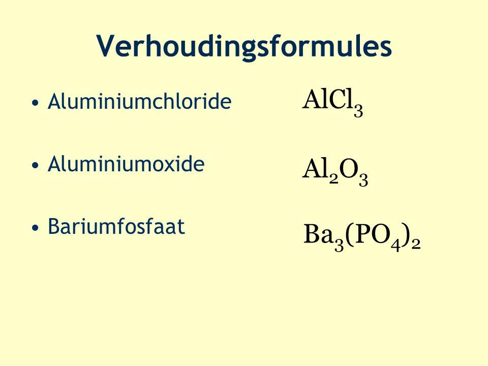 Verhoudingsformules Aluminiumchloride Aluminiumoxide Bariumfosfaat AlCl 3 Al 2 O 3 Ba 3 (PO 4 ) 2