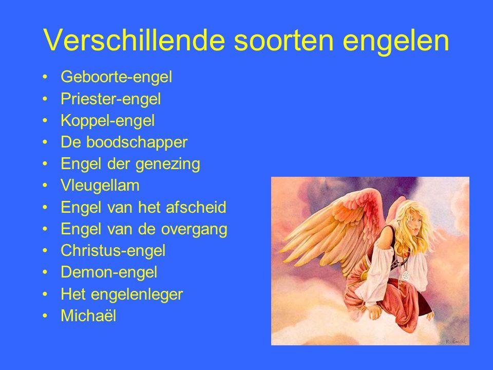 Verschillende soorten engelen Geboorte-engel Priester-engel Koppel-engel De boodschapper Engel der genezing Vleugellam Engel van het afscheid Engel va