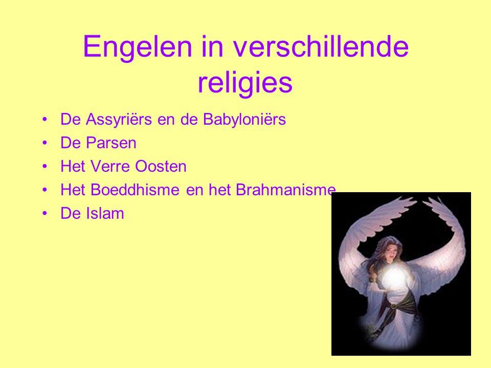 Engelen in verschillende religies De Assyriërs en de Babyloniërs De Parsen Het Verre Oosten Het Boeddhisme en het Brahmanisme De Islam