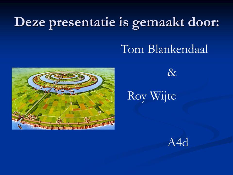 Deze presentatie is gemaakt door: Tom Blankendaal & Roy Wijte A4d