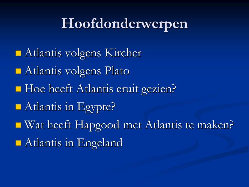 Hoofdonderwerpen Atlantis volgens Kircher Atlantis volgens Kircher Atlantis volgens Plato Atlantis volgens Plato Hoe heeft Atlantis eruit gezien? Hoe