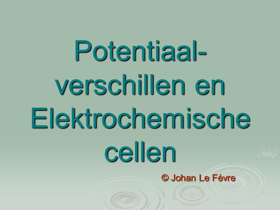 Potentiaal- verschillen en Elektrochemische cellen © Johan Le Fèvre