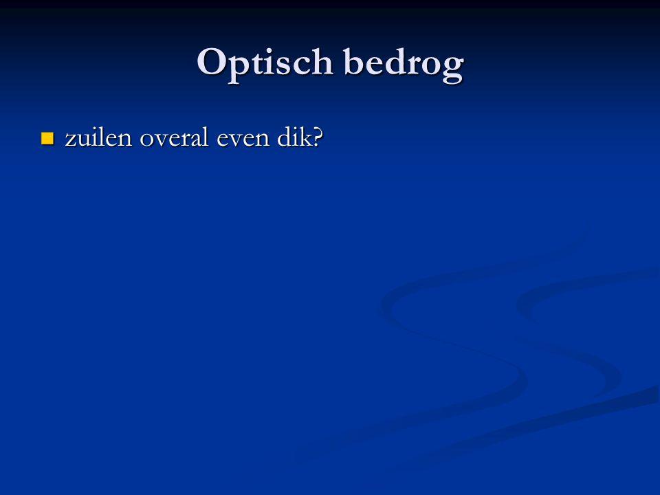 Optisch bedrog zuilen overal even dik? zuilen overal even dik?