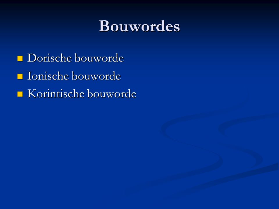 Bouwordes Dorische bouworde Dorische bouworde Ionische bouworde Ionische bouworde Korintische bouworde Korintische bouworde