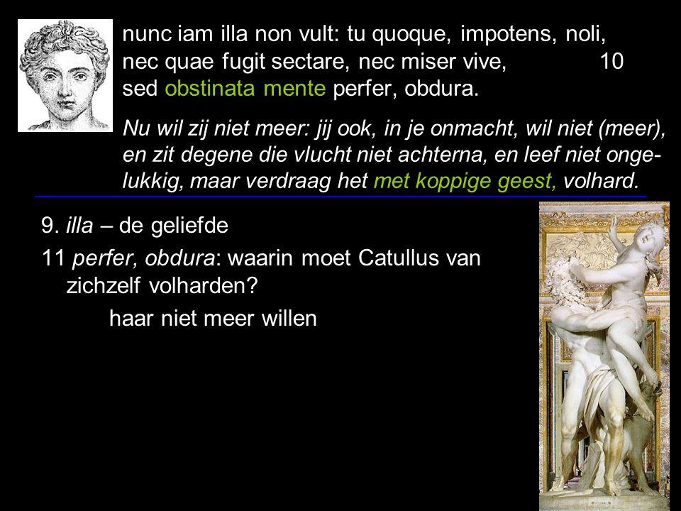 vale, puella.iam Catullus obdurat,12 nec te requiret nec rogabit invitam: 13.