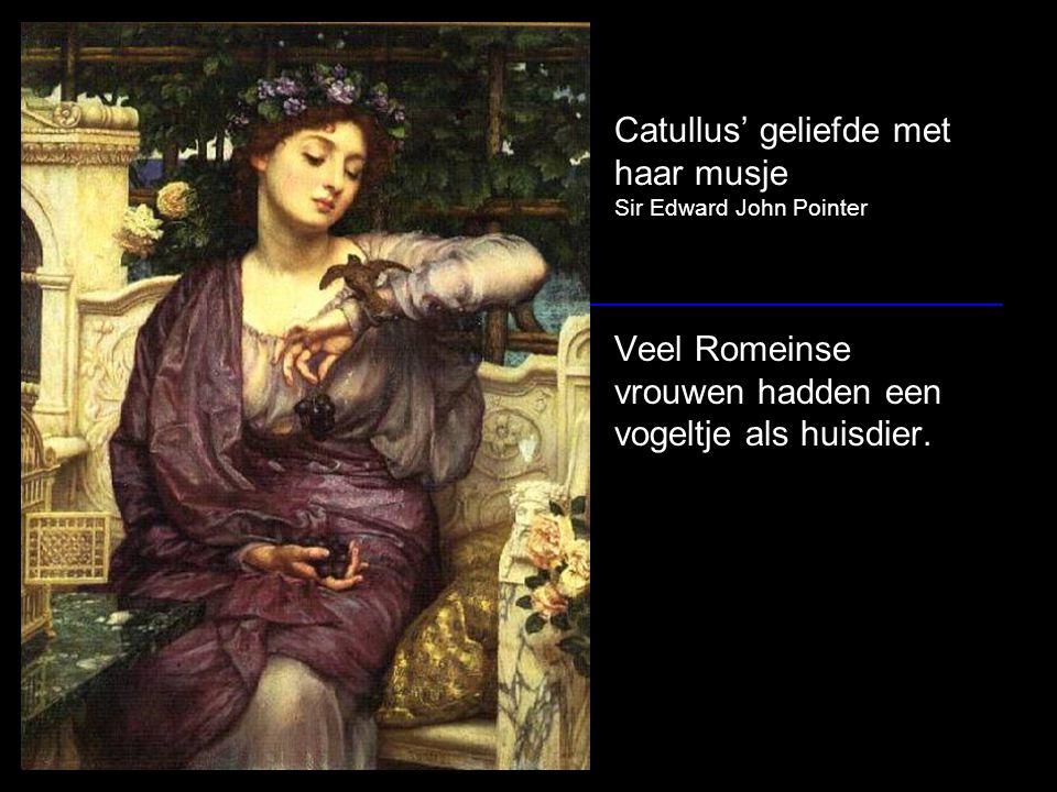 Catullus' geliefde met haar musje Sir Edward John Pointer Veel Romeinse vrouwen hadden een vogeltje als huisdier.