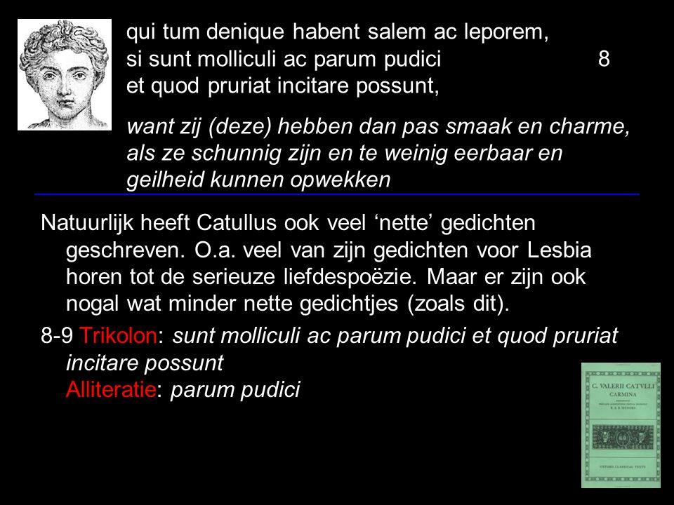 qui tum denique habent salem ac leporem, si sunt molliculi ac parum pudici8 et quod pruriat incitare possunt, want zij (deze) hebben dan pas smaak en