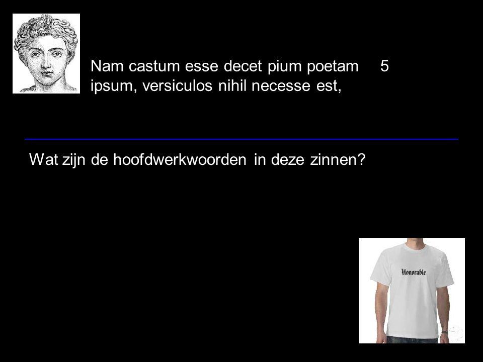 Nam castum esse decet pium poetam5 ipsum, versiculos nihil necesse est, Wat zijn de hoofdwerkwoorden in deze zinnen?