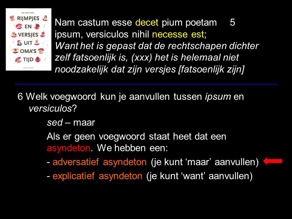 Nam castum esse decet pium poetam5 ipsum, versiculos nihil necesse est; Want het is gepast dat de rechtschapen dichter zelf fatsoenlijk is, (xxx) het