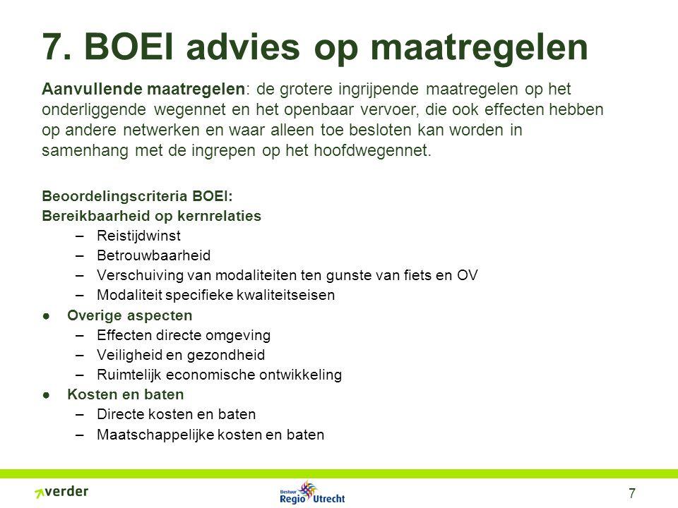 7 7. BOEI advies op maatregelen Beoordelingscriteria BOEI: Bereikbaarheid op kernrelaties –Reistijdwinst –Betrouwbaarheid –Verschuiving van modaliteit