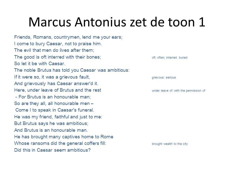 Marcus Antonius zet de toon 1 Friends, Romans, countrymen, lend me your ears; I come to bury Caesar, not to praise him.