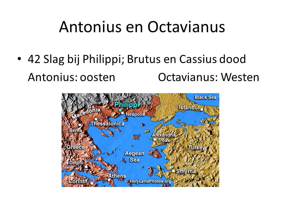 Antonius en Octavianus 42 Slag bij Philippi; Brutus en Cassius dood Antonius: oosten Octavianus: Westen