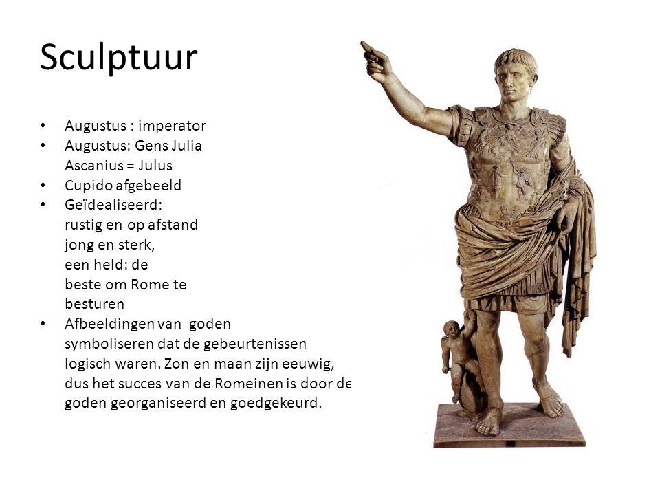 Sculptuur Augustus : imperator Augustus: Gens Julia Ascanius = Julus Cupido afgebeeld Geïdealiseerd: rustig en op afstand jong en sterk, een held: de beste om Rome te besturen Afbeeldingen van goden symboliseren dat de gebeurtenissen logisch waren.